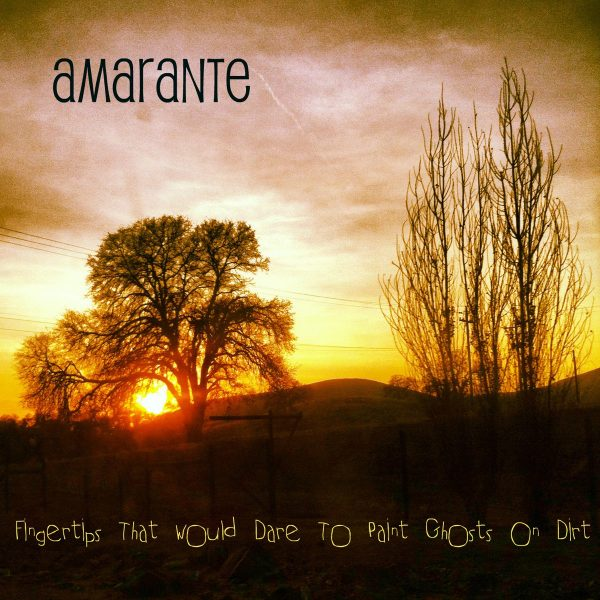 Amarante Fingertips That Would Dare to Paint Ghosts On Dirt